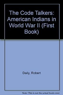 The Code Talkers: American Indians in World War II
