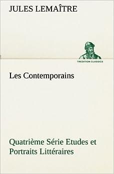 Les Contemporains, Quatrième Série Etudes et Portraits Littéraires (TREDITION CLASSICS)