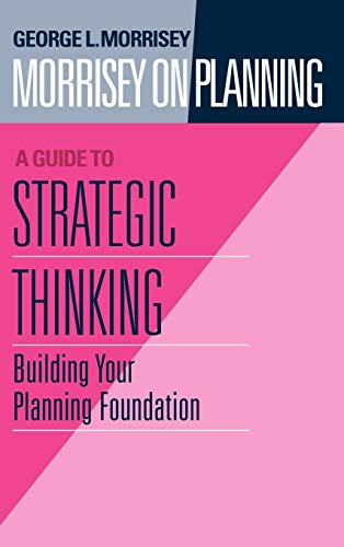 Morrisey on Planning, A Guide to Strategic Thinking: Building Your Planning Foundation (Volume 1)