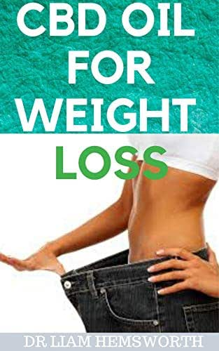 CBD OIL FOR WEIGHT LOSS: A Detailed Guide On How CBD OIL Can Be Used To Shed Weight