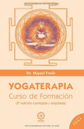 Yogaterapia: curso de formacion (Spanish Edition) [Miguel Fraile] (Tapa Blanda)