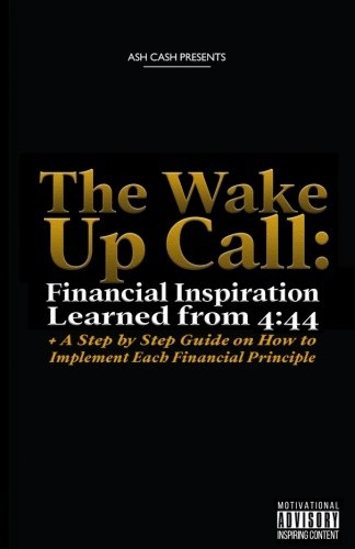 Books : The Wake Up Call: Financial Inspiration Learned from 4:44 + A Step by Step Guide on How to Implement Each Financial Principle
