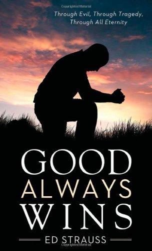 Good Always Wins: Thru Tragedy, Thru Evil, Thru All Eternity (VALUE BOOKS) ebook