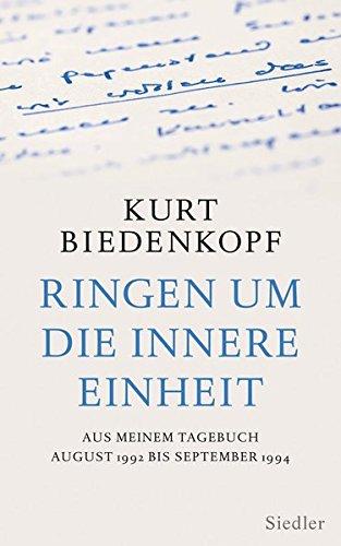Ringen um die innere Einheit: Aus meinem Tagebuch August 1992 - September 1994 Gebundenes Buch – 21. September 2015 Kurt H. Biedenkopf Siedler Verlag 3827500737 1990 bis 1999 n. Chr.