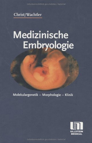 Medizinische Embryologie: Molekulargenetik - Morphologie - Klinik