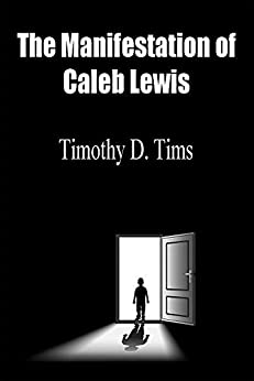 The Manifestation of Caleb Lewis by [Tims, Timothy]