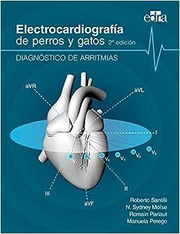 Electrocardiografía de perros y gatos 2ª edición. Diagnóstico de arritmias - Libros de veterinaria - Edizioni Edra: Amazon.es: Roberto Santilli, ...