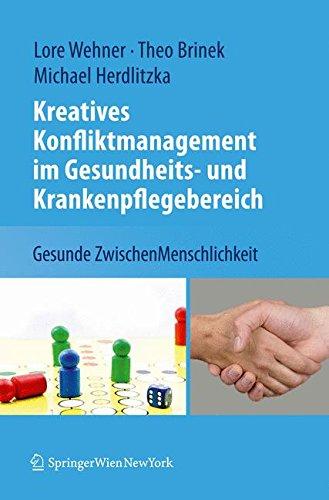 Kreatives Konfliktmanagement im Gesundheits- und Krankenpflegebereich: Gesunde ZwischenMenschlichkeit Taschenbuch – 8. März 2010 Lore Wehner Theodor Brinek Michael Herdlitzka Springer