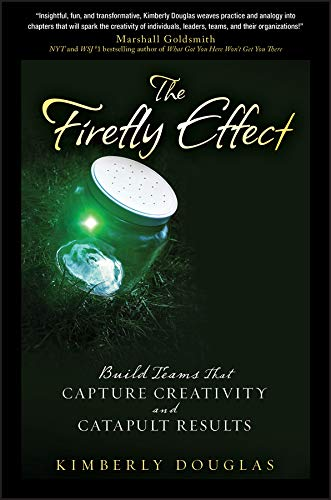 The Firefly Effect: Build Teams That Capture Creativity and Catapult Results ()