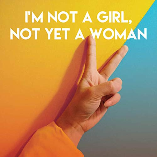 I'm Not a Girl, Not Yet a Woman