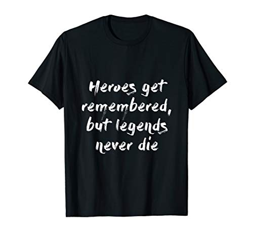 Heroes Get Remembered but Legends Never Die Shirt (Heroes Get Remembered But Legends Never Die)