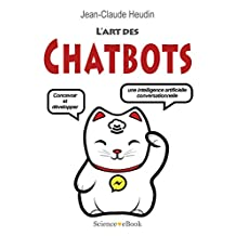 L'Art des Chatbots: Concevoir et développer une intelligence artificielle conversationnelle (French Edition)