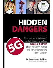 Hidden Dangers 5G: How governments, telecom and electric power utilities suppress the truth about the known hazards of electro-magnetic field (EMF) radiation