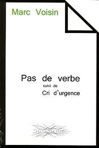Pas de verbe, suivi de Cri d'urgence par Marc Voisin