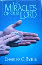 Miracles of Our Lord by Charles C. Ryrie…