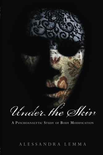 Under the Skin: A Psychoanalytic Study of Body Modification (The New Library of Psychoanalysis 'Beyond the Couch' Series