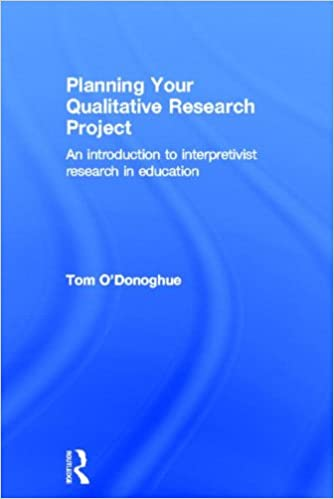 Book Planning Your Qualitative Research Project: An Introduction to Interpretivist Research in Education