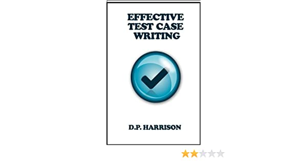 Effective Test Case Writing, D.P. Harrison, eBook - Amazon.com