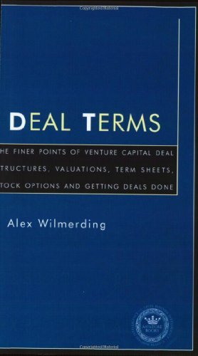 Deal Terms - The Finer Points of Venture Capital Deal Structures, Valuations, Term Sheets, Stock Options and Getting VC Deals Done (Inside the Minds) Pdf