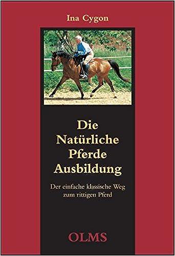 Die Naturliche Pferdeausbildung Der Einfache Klassische Weg Zum Rittigen Pferd Amazon De Cygon Ina Bucher