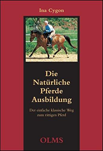 Die natürliche Pferdeausbildung: Der einfache klassische Weg zum rittigen Pferd.