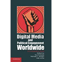 Digital Media and Political Engagement Worldwide: A Comparative Study (Communication, Society and Politics)