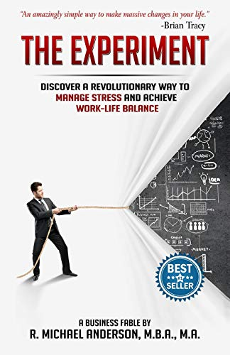 Pdf Business The Experiment: Discover a Revolutionary Way to Manage Stress and Achieve Work-Life Balance (The Experiments) (Volume 1)