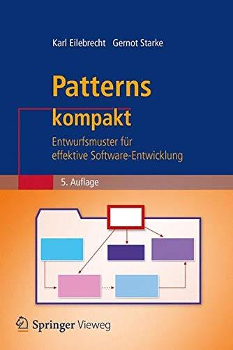 Patterns kompakt: Entwurfsmuster für effektive Softwareentwicklung (IT kompakt) Taschenbuch – 10. Dezember 2018 Karl Eilebrecht Gernot Starke Springer Vieweg 3662579367