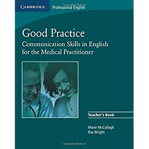 Good Practice: Communication Skills in English for the Medical Practitioner (Cambridge Exams Publishing) Paperback – 24 April 2008