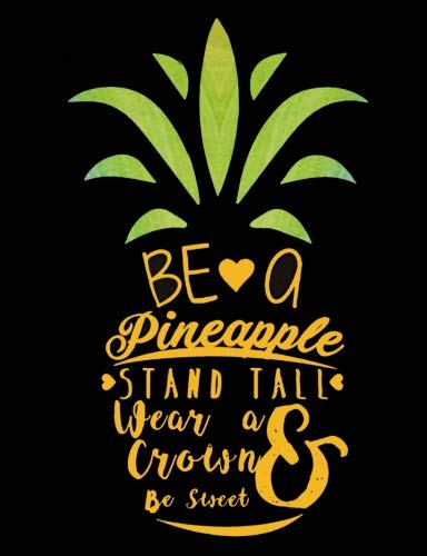 Be a Pineapple, Stand Tall Wear a Crown and Be Sweet: Graph Paper 4x4 Composition Notebook for school, Inspirational Journal for girls, boys and kids