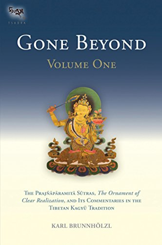 Gone Beyond (Volume 1): The Prajnaparamita Sutras, The Ornament of Clear Realization, and Its Commentari es in the Tibetan Kagyu Tradition: Volume One