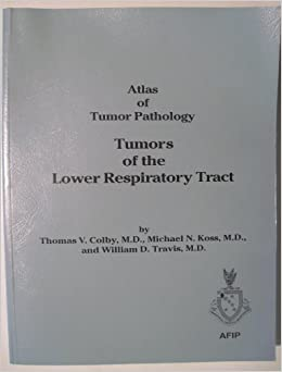 13: Tumors of the Lower Respiratory Tract (ATLAS OF TUMOR PATHOLOGY 3RD SERIES)