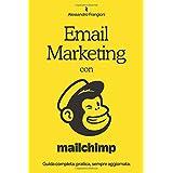 Email Marketing con Mailchimp: Guida completa, pratica, sempre aggiornata (Italian Edition)