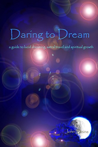 Daring to dream a guide to lucid dreaming astral travel and daring to dream a guide to lucid dreaming astral travel and spiritual growth fandeluxe Gallery