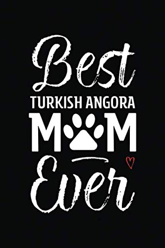 Best Turkish Angora Mom Ever: Cat Mom Notebook - Blank Lined Journal for Kitty Owners & Lovers (A Gift of Appreciation for Awesome Fur Moms)