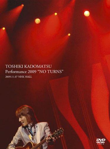 TOSHIKI KADOMATSU Performance 2009  NO TURNS  2009.11.07 NHK HALL(完全生産限定盤) [DVD] B0043C3FVC