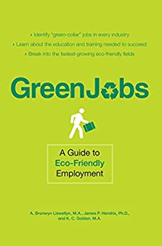 Green Jobs: A Guide to Eco-Friendly Employment by [Llewellyn , A. Bronwyn, Hendrix, James P]