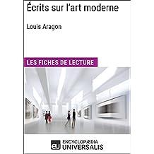 Écrits sur l'art moderne de Louis Aragon: Les Fiches de lecture d'Universalis (French Edition)