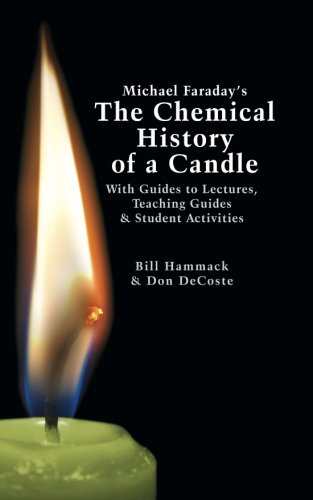 Michael Faraday's The Chemical History of a Candle: With Guides to Lectures, Teaching Guides & Student Activities ()