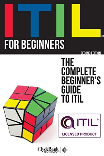 ITIL For Beginners: The Complete Beginner's Guide