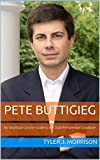 Pete Buttigieg: An Unofficial Concise Guide to the 2020 Presidential Candidate