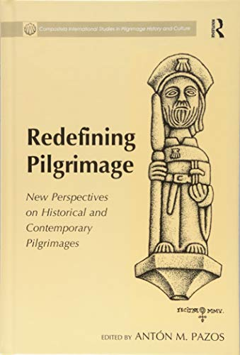 Redefining Pilgrimage: New Perspectives on Historical and Contemporary Pilgrimages (Compostela International Studies in Pilgrimage History and Culture)