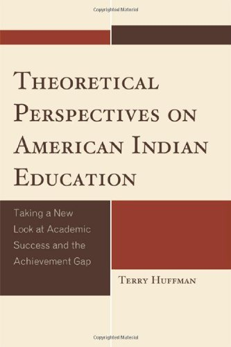 Theoretical Perspectives on American Indian Education: Taking a New Look at Academic Success and the Achievement Gap (Contemporary Native American Communities)
