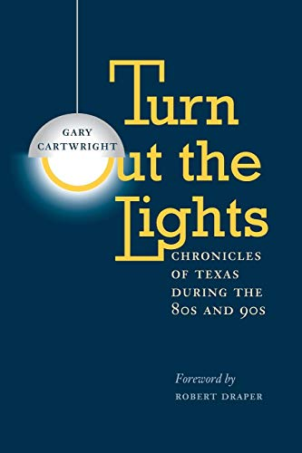 Turn Out the Lights: Chronicles of Texas during the 80s and 90s (Southwestern Writers Coll\