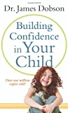 Building Confidence in Your Child, James C. Dobson, 0800788117