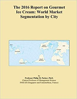 Book The 2016 Report on Gourmet Ice Cream: World Market Segmentation by City