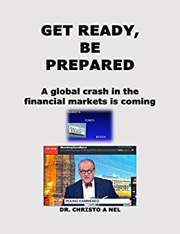 Get Ready, Be Prepared: A global crash in the financial markets is coming by [Nel, Christo]