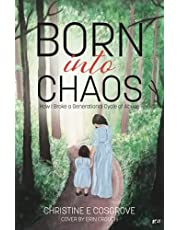 Born Into Chaos: How I Broke a Generational Cycle of Abuse