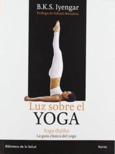 Luz sobre el yoga: La guia clasica del yoga, por el maestro mas renombrado del mundo (Spanish Edition) [B. K. S. Iyengar] (Tapa Blanda)