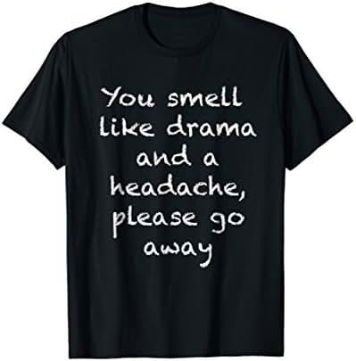 You Smell Like Drama and a Headache Novelty Shirt